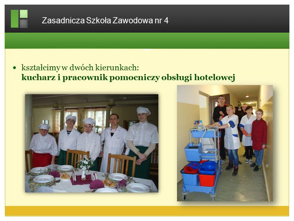 kształcimy w dwóch kierunkach: kucharz i pracownik pomocniczy obsługi hotelowej Zasadnicza Szkoła Zawodowa nr 4