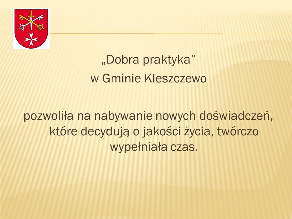 """""""Dobra praktyka w Gminie Kleszczewo pozwoliła na nabywanie nowych doświadczeń, które decydują o jakości życia, twórczo wypełniała czas."""