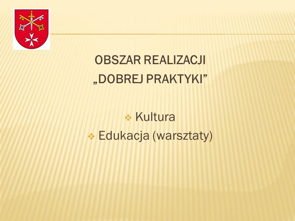 """OBSZAR REALIZACJI """"DOBREJ PRAKTYKI  Kultura  Edukacja (warsztaty)"""
