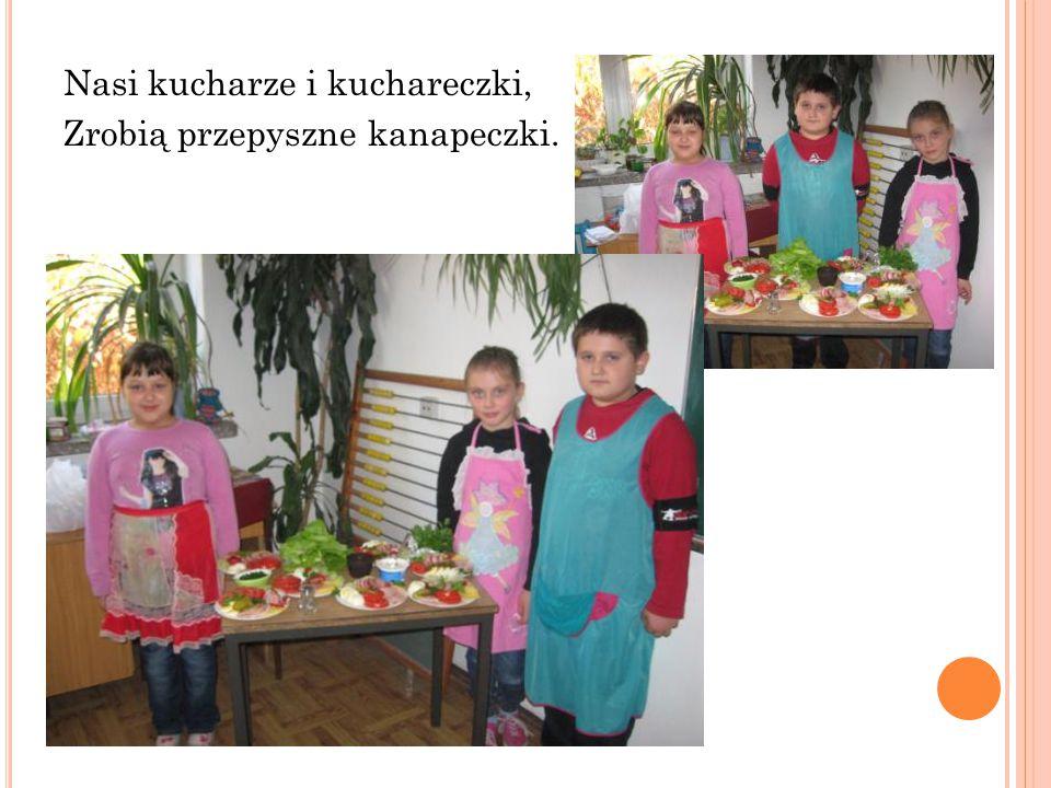 Nasi kucharze i kuchareczki, Zrobią przepyszne kanapeczki.