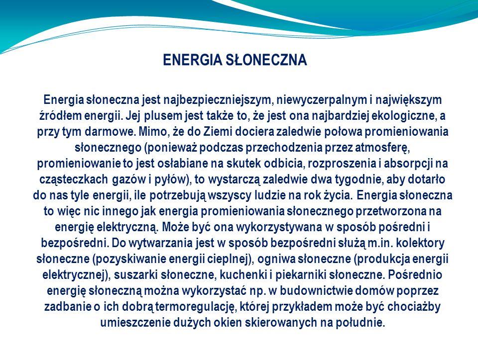 ENERGIA SŁONECZNA Energia słoneczna jest najbezpieczniejszym, niewyczerpalnym i największym źródłem energii. Jej plusem jest także to, że jest ona naj