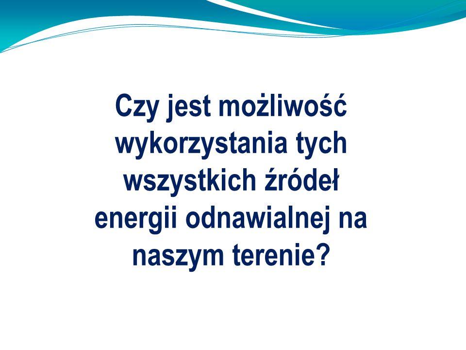 Czy jest możliwość wykorzystania tych wszystkich źródeł energii odnawialnej na naszym terenie?