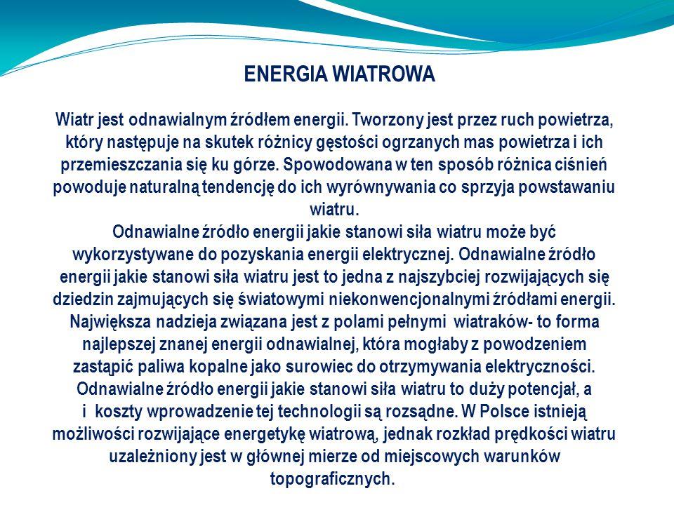 ENERGIA WIATROWA Wiatr jest odnawialnym źródłem energii. Tworzony jest przez ruch powietrza, który następuje na skutek różnicy gęstości ogrzanych mas