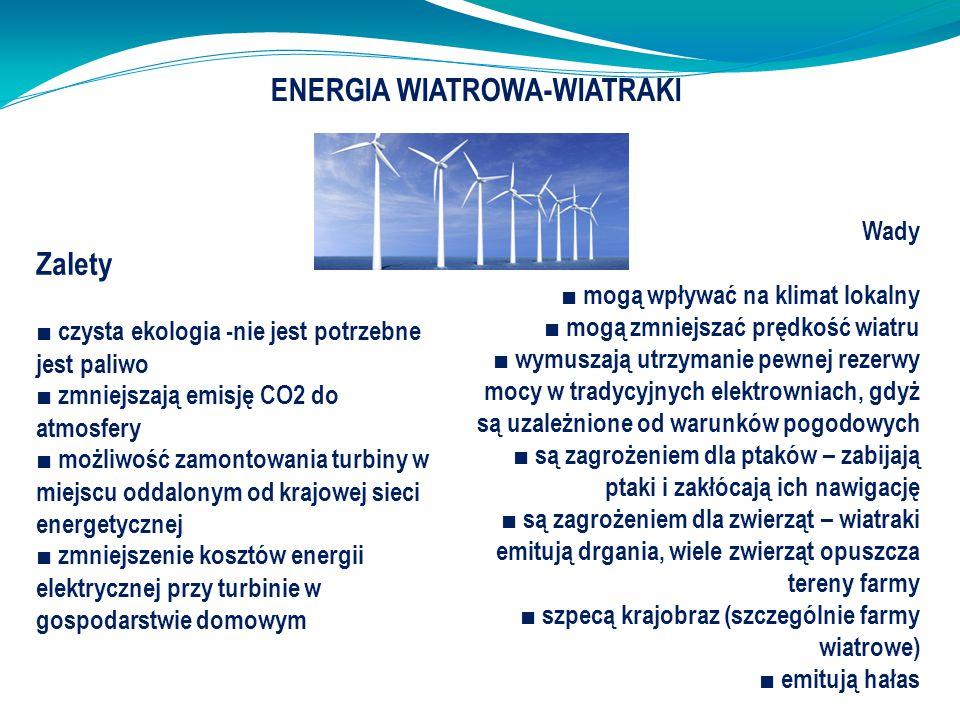 Zalety ■ czysta ekologia -nie jest potrzebne jest paliwo ■ zmniejszają emisję CO2 do atmosfery ■ możliwość zamontowania turbiny w miejscu oddalonym od