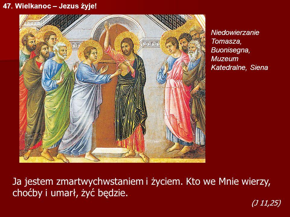 47. Wielkanoc – Jezus żyje! Niedowierzanie Tomasza, Buonisegna, Muzeum Katedralne, Siena Ja jestem zmartwychwstaniem i życiem. Kto we Mnie wierzy, cho