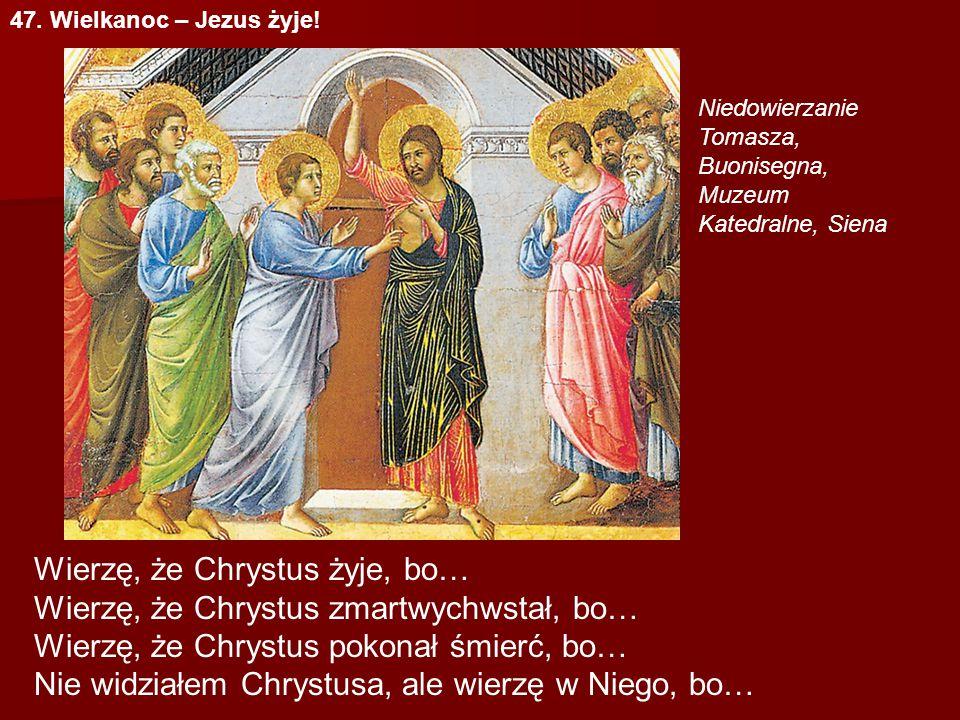47. Wielkanoc – Jezus żyje! Niedowierzanie Tomasza, Buonisegna, Muzeum Katedralne, Siena Wierzę, że Chrystus żyje, bo… Wierzę, że Chrystus zmartwychws