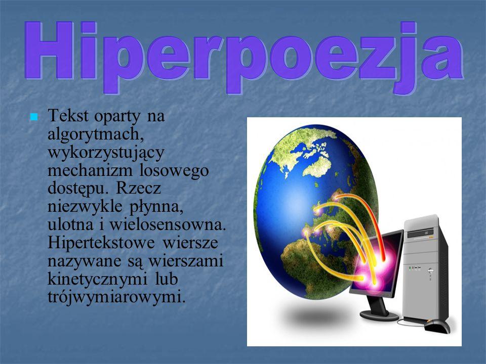 Poezja elektorniczna (hipertekstowa, cybertekstowa, fraktalna, holograficzna).