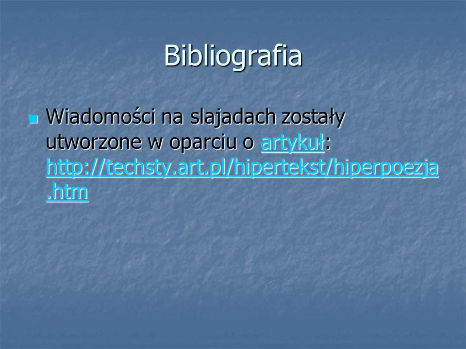 Bibliografia Wiadomości na slajadach zostały utworzone w oparciu o artykuł: http://techsty.art.pl/hipertekst/hiperpoezja.htm Wiadomości na slajadach zostały utworzone w oparciu o artykuł: http://techsty.art.pl/hipertekst/hiperpoezja.htmartykuł http://techsty.art.pl/hipertekst/hiperpoezja.htmartykuł http://techsty.art.pl/hipertekst/hiperpoezja.htm