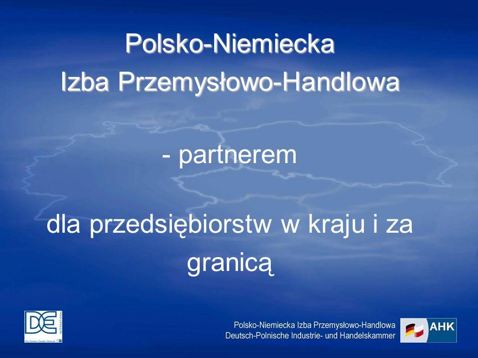 Polsko-Niemiecka Izba Przemysłowo-Handlowa Izba Przemysłowo-Handlowa - partnerem dla przedsiębiorstw w kraju i za granicą