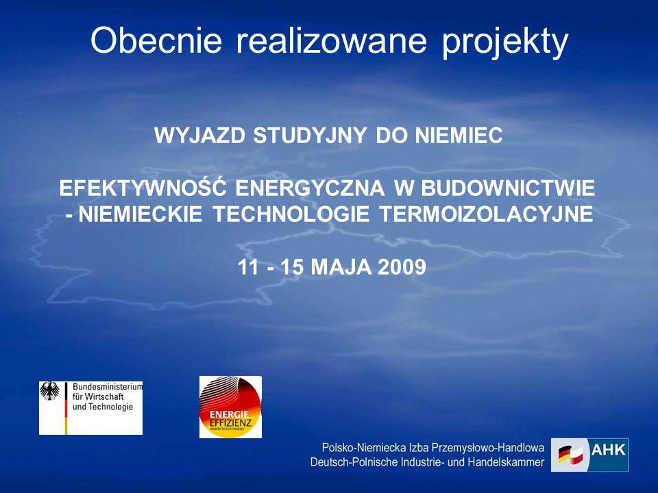 WYJAZD STUDYJNY DO NIEMIEC EFEKTYWNOŚĆ ENERGYCZNA W BUDOWNICTWIE - NIEMIECKIE TECHNOLOGIE TERMOIZOLACYJNE 11 - 15 MAJA 2009 Obecnie realizowane projekty