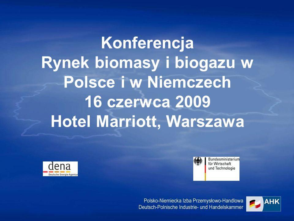 Konferencja Rynek biomasy i biogazu w Polsce i w Niemczech 16 czerwca 2009 Hotel Marriott, Warszawa
