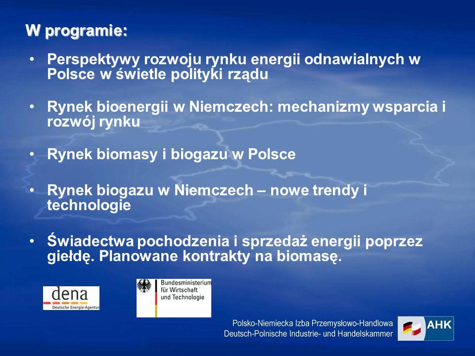 W programie: Perspektywy rozwoju rynku energii odnawialnych w Polsce w świetle polityki rządu Rynek bioenergii w Niemczech: mechanizmy wsparcia i rozwój rynku Rynek biomasy i biogazu w Polsce Rynek biogazu w Niemczech – nowe trendy i technologie Świadectwa pochodzenia i sprzedaż energii poprzez giełdę.