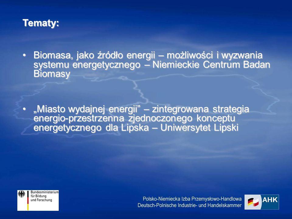 """Tematy: Biomasa, jako źródło energii – możliwości i wyzwania systemu energetycznego – Niemieckie Centrum Badan BiomasyBiomasa, jako źródło energii – możliwości i wyzwania systemu energetycznego – Niemieckie Centrum Badan Biomasy """"Miasto wydajnej energii – zintegrowana strategia energio-przestrzenna zjednoczonego konceptu energetycznego dla Lipska – Uniwersytet Lipski""""Miasto wydajnej energii – zintegrowana strategia energio-przestrzenna zjednoczonego konceptu energetycznego dla Lipska – Uniwersytet Lipski"""