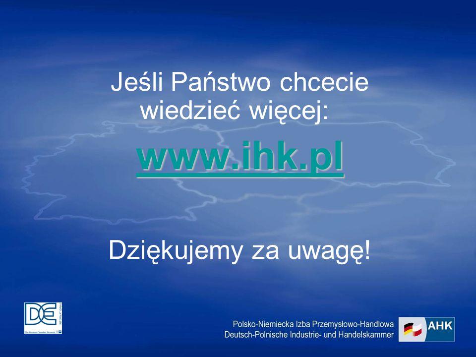 Jeśli Państwo chcecie wiedzieć więcej: www.ihk.pl Dziękujemy za uwagę!