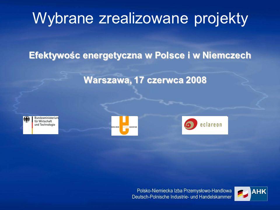 Wybrane zrealizowane projekty Efektywośc energetyczna w Polsce i w Niemczech Warszawa, 17 czerwca 2008 Warszawa, 17 czerwca 2008
