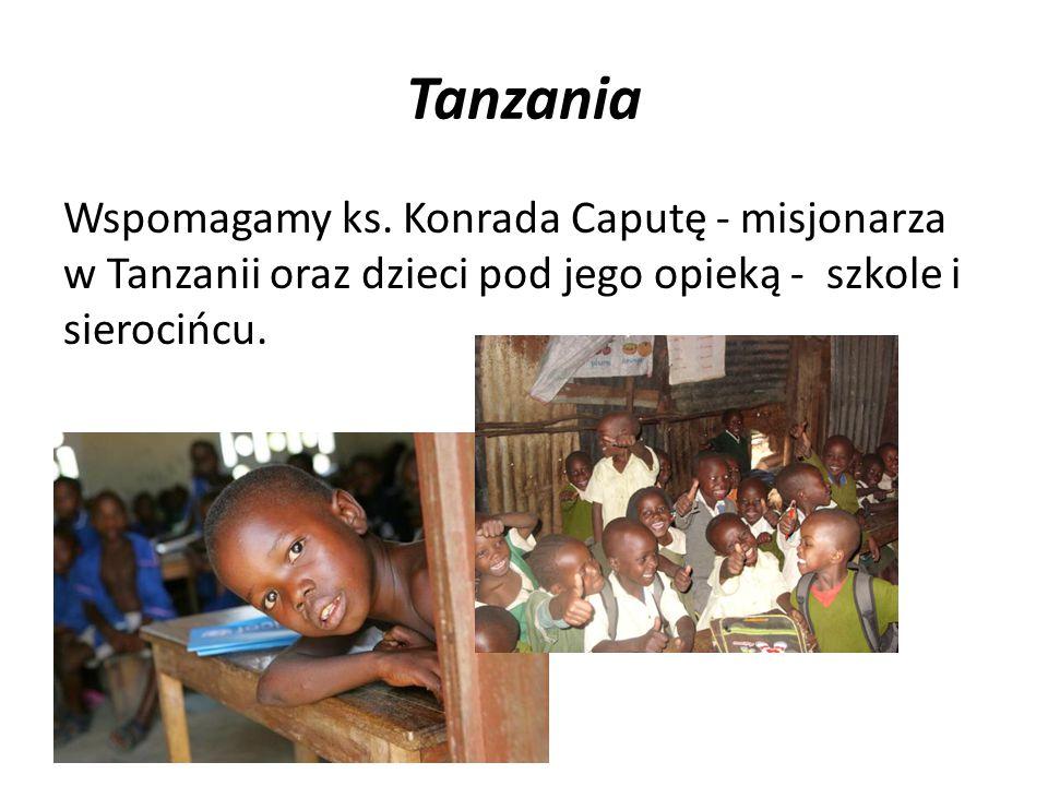Tanzania Wspomagamy ks. Konrada Caputę - misjonarza w Tanzanii oraz dzieci pod jego opieką - szkole i sierocińcu.