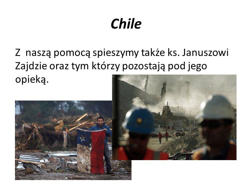 Chile Z naszą pomocą spieszymy także ks. Januszowi Zajdzie oraz tym którzy pozostają pod jego opieką.
