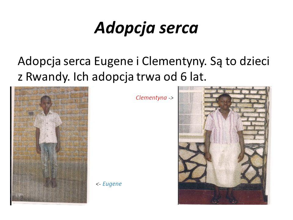 Adopcja serca Adopcja serca Eugene i Clementyny. Są to dzieci z Rwandy. Ich adopcja trwa od 6 lat. Clementyna -> <- Eugene