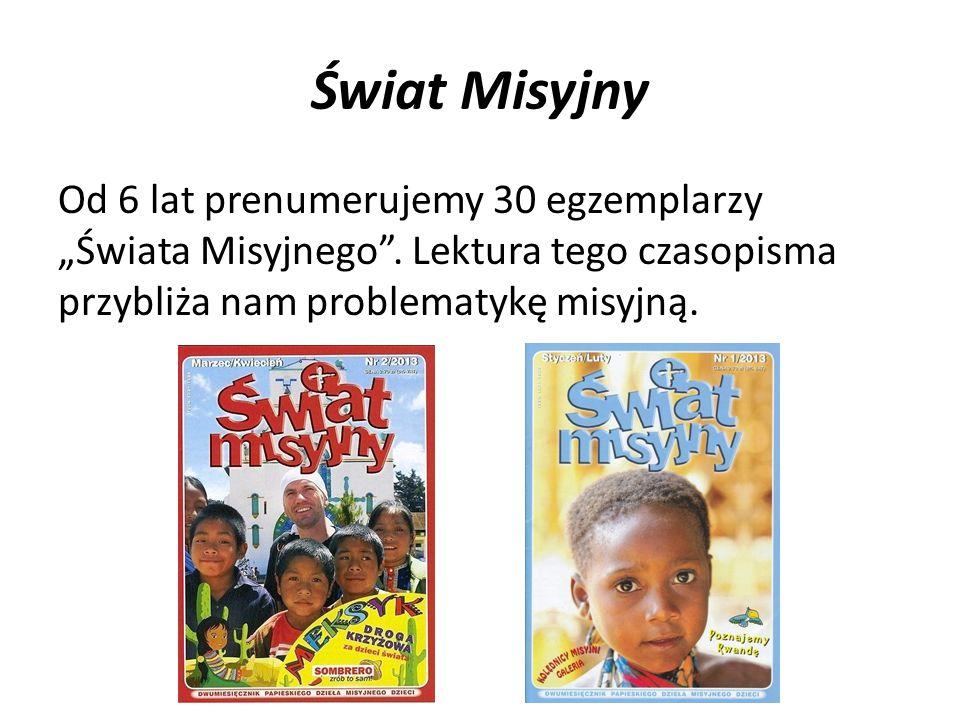 """Świat Misyjny Od 6 lat prenumerujemy 30 egzemplarzy """"Świata Misyjnego"""". Lektura tego czasopisma przybliża nam problematykę misyjną."""