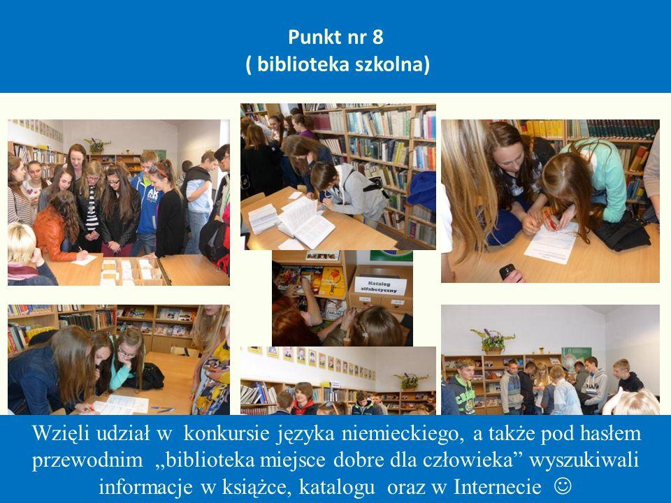 """Punkt nr 8 ( biblioteka szkolna) Wzięli udział w konkursie języka niemieckiego, a także pod hasłem przewodnim """"biblioteka miejsce dobre dla człowieka wyszukiwali informacje w książce, katalogu oraz w Internecie"""