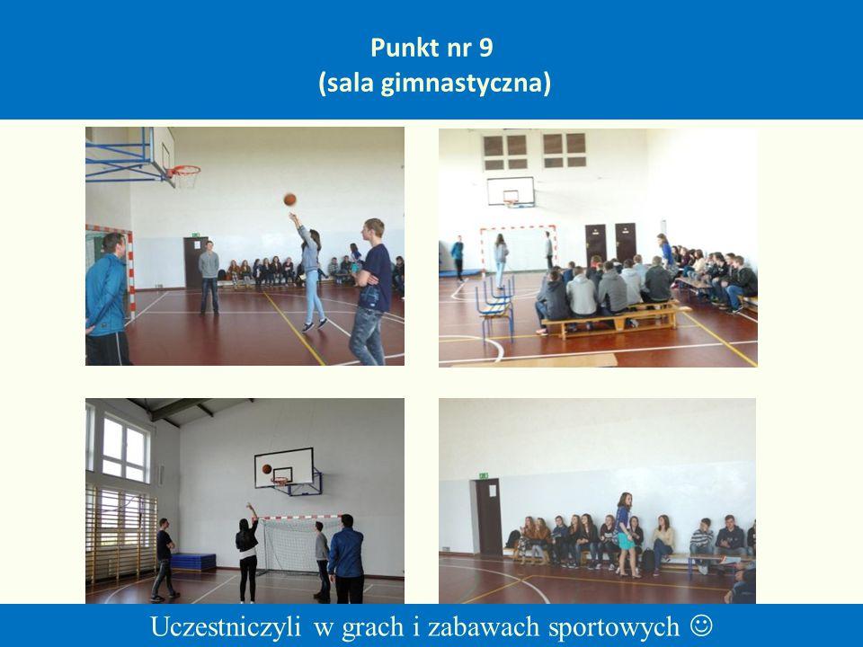 Punkt nr 9 (sala gimnastyczna) Uczestniczyli w grach i zabawach sportowych