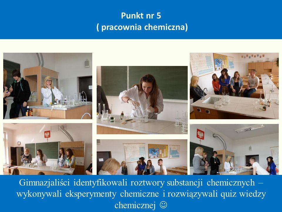 Punkt nr 5 ( pracownia chemiczna) Gimnazjaliści identyfikowali roztwory substancji chemicznych – wykonywali eksperymenty chemiczne i rozwiązywali quiz wiedzy chemicznej