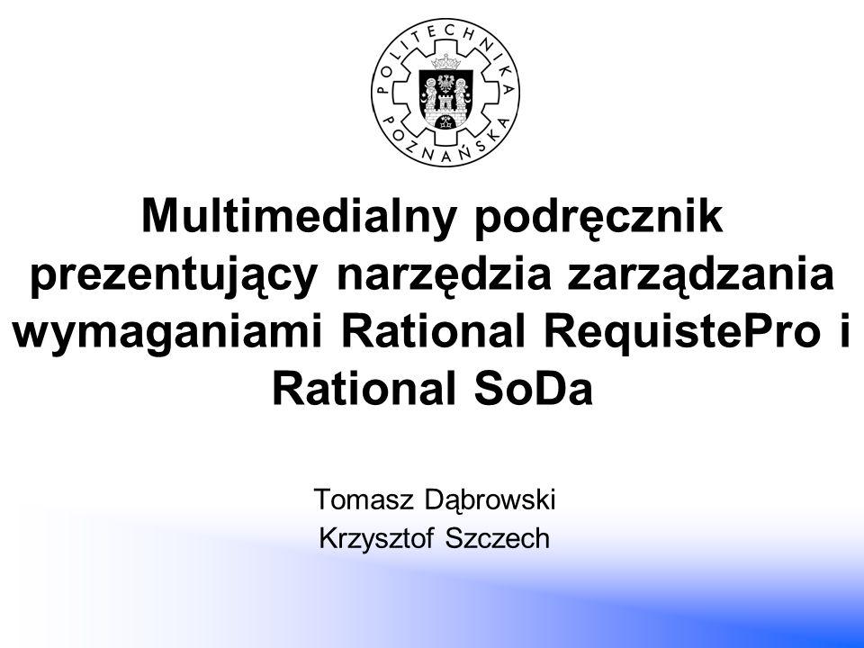 Multimedialny podręcznik prezentujący narzędzia zarządzania wymaganiami Rational RequistePro i Rational SoDa Tomasz Dąbrowski Krzysztof Szczech
