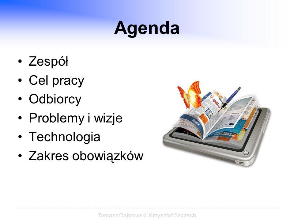 Tomasz Dąbrowski, Krzysztof Szczech Agenda Zespół Cel pracy Odbiorcy Problemy i wizje Technologia Zakres obowiązków