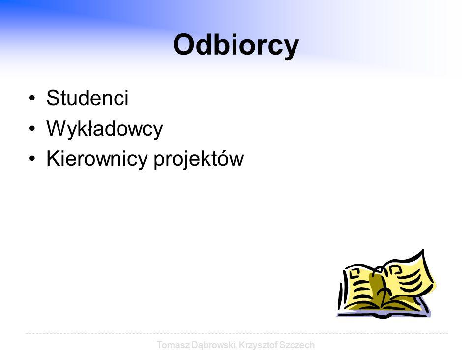 Tomasz Dąbrowski, Krzysztof Szczech Odbiorcy Studenci Wykładowcy Kierownicy projektów