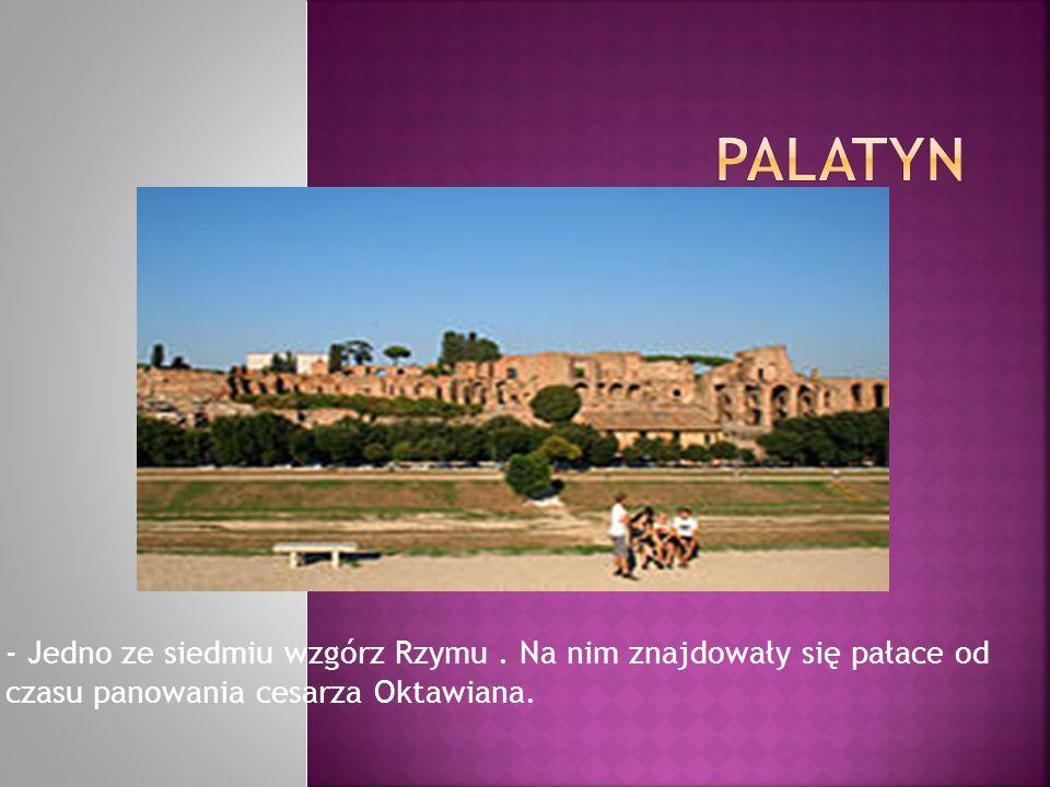 - Jedno ze siedmiu wzgórz Rzymu. Na nim znajdowały się pałace od czasu panowania cesarza Oktawiana.