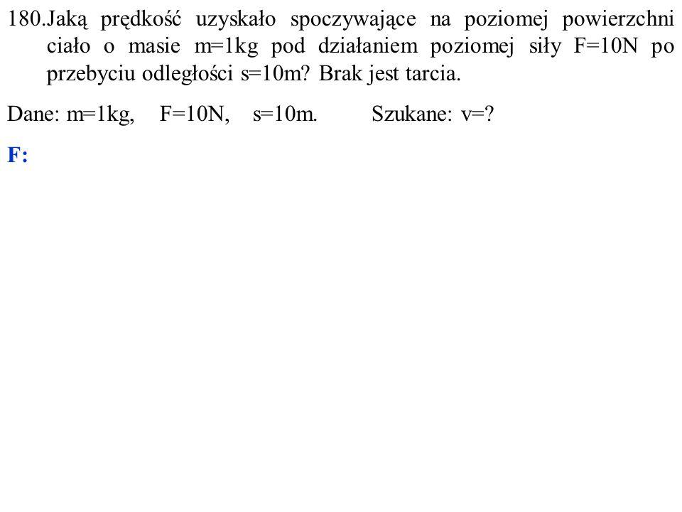 Dane: m=1kg, F=10N, s=10m. Szukane: v= F: