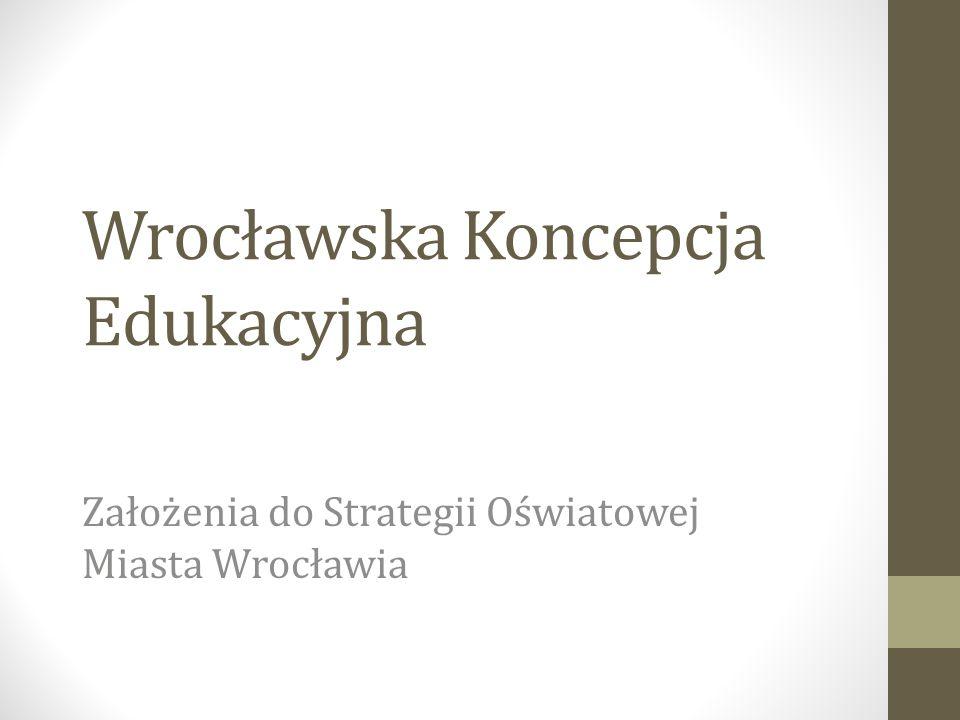 Wrocławska Koncepcja Edukacyjna Założenia do Strategii Oświatowej Miasta Wrocławia