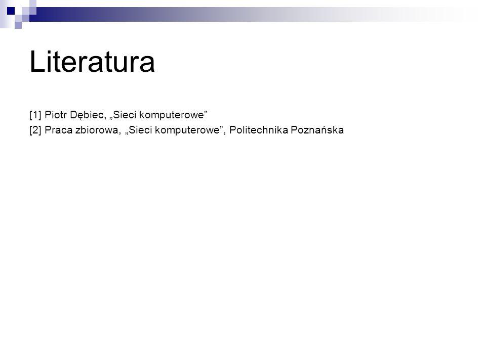 """Literatura [1] Piotr Dębiec, """"Sieci komputerowe [2] Praca zbiorowa, """"Sieci komputerowe , Politechnika Poznańska"""