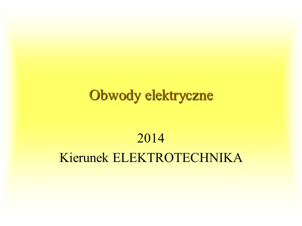 Obwody elektryczne 2014 Kierunek ELEKTROTECHNIKA