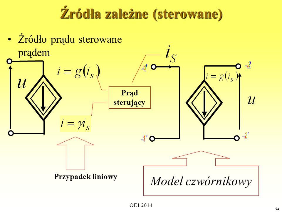 OE1 2014 93 Źródła zależne (sterowane) Źródło napięcia sterowane napięciem napięcie sterujące Model czwórnikowy Przypadek liniowy