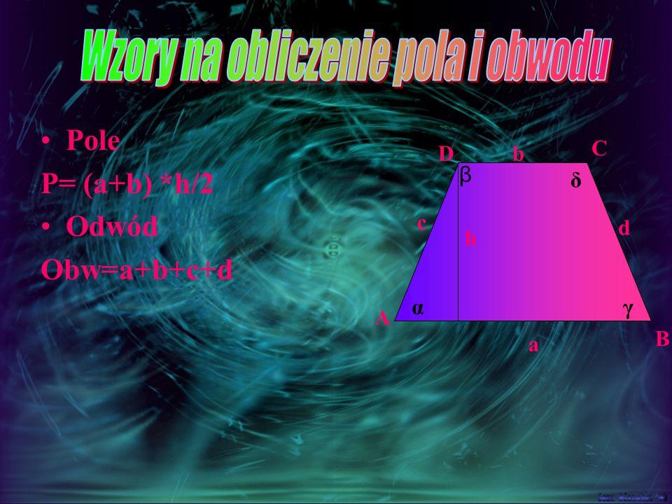 Trapez- czworokąt, który ma co najmniej jedną parę boków równoległych. Suma miar kątów leżących przy tym samym ramieniu jest równa 180 0. Czyli: D β δ