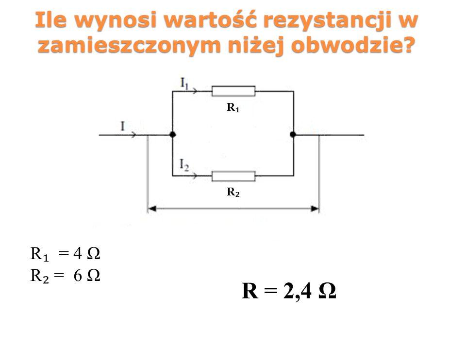 Ile wynosi wartość rezystancji w zamieszczonym niżej obwodzie? R₁R₁ R₂R₂ R ₁ = 4 Ω R ₂ = 6 Ω R = 2,4 Ω