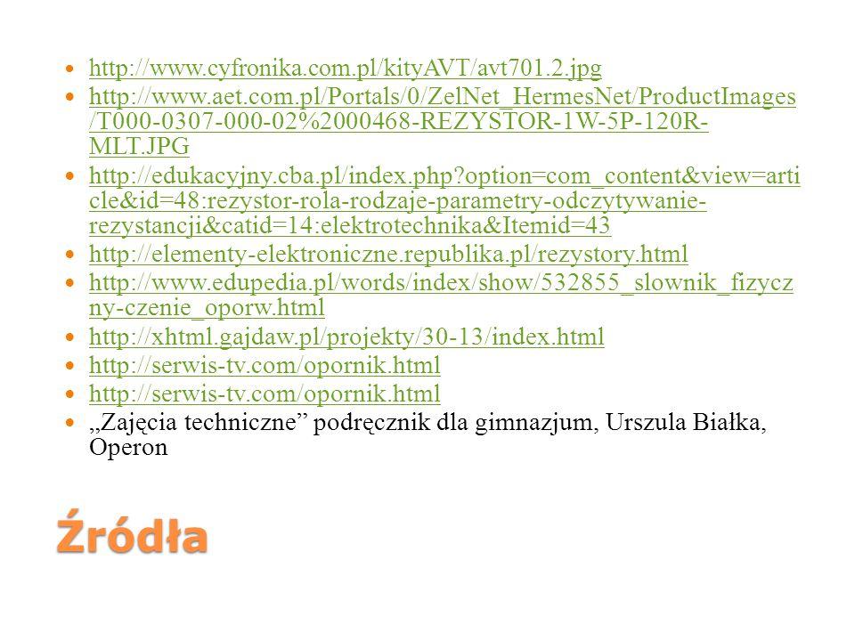 Źródła http://www.cyfronika.com.pl/kityAVT/avt701.2.jpg http://www.aet.com.pl/Portals/0/ZelNet_HermesNet/ProductImages /T000-0307-000-02%2000468-REZYS