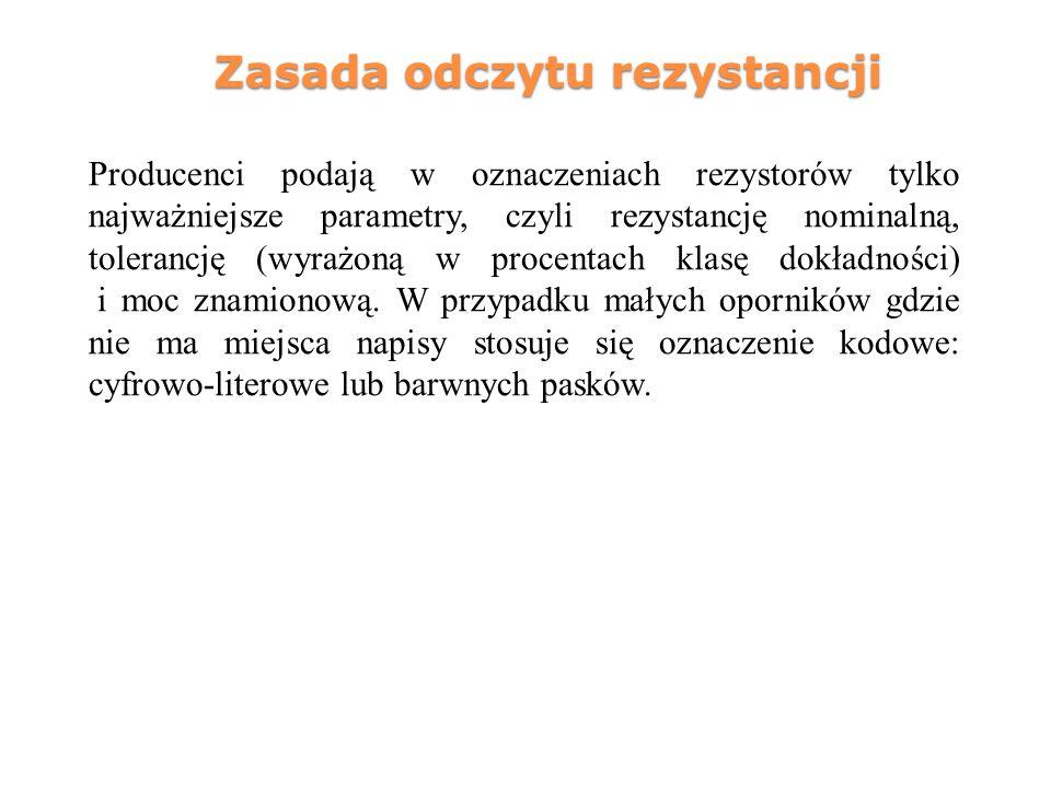 Zasada odczytu rezystancji Producenci podają w oznaczeniach rezystorów tylko najważniejsze parametry, czyli rezystancję nominalną, tolerancję (wyrażon