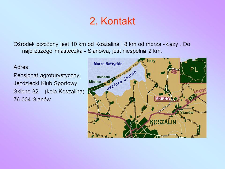 2. Kontakt Ośrodek położony jest 10 km od Koszalina i 8 km od morza - Łazy.