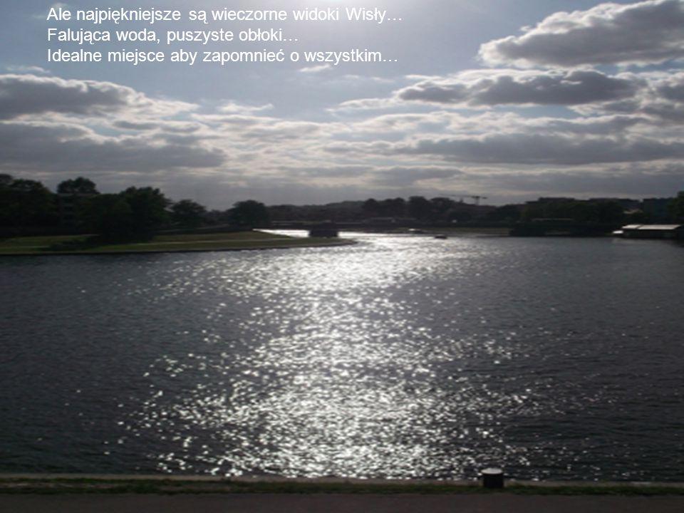 Ale najpiękniejsze są wieczorne widoki Wisły… Falująca woda, puszyste obłoki… Idealne miejsce aby zapomnieć o wszystkim…