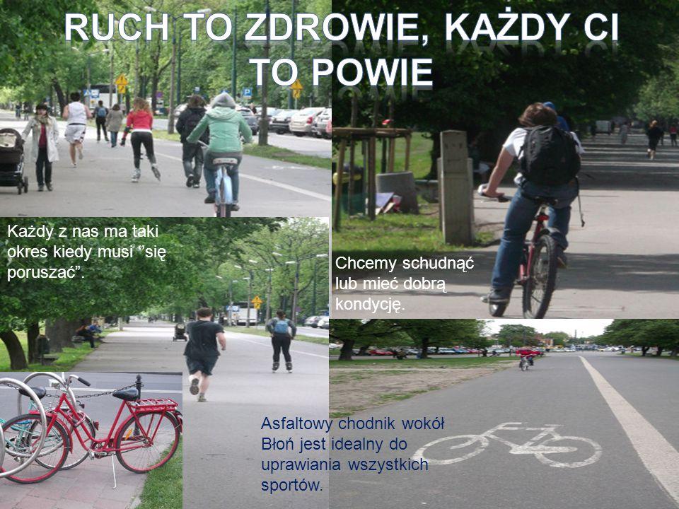 """Asfaltowy chodnik wokół Błoń jest idealny do uprawiania wszystkich sportów. Każdy z nas ma taki okres kiedy musi ''się poruszać"""". Chcemy schudnąć lub"""