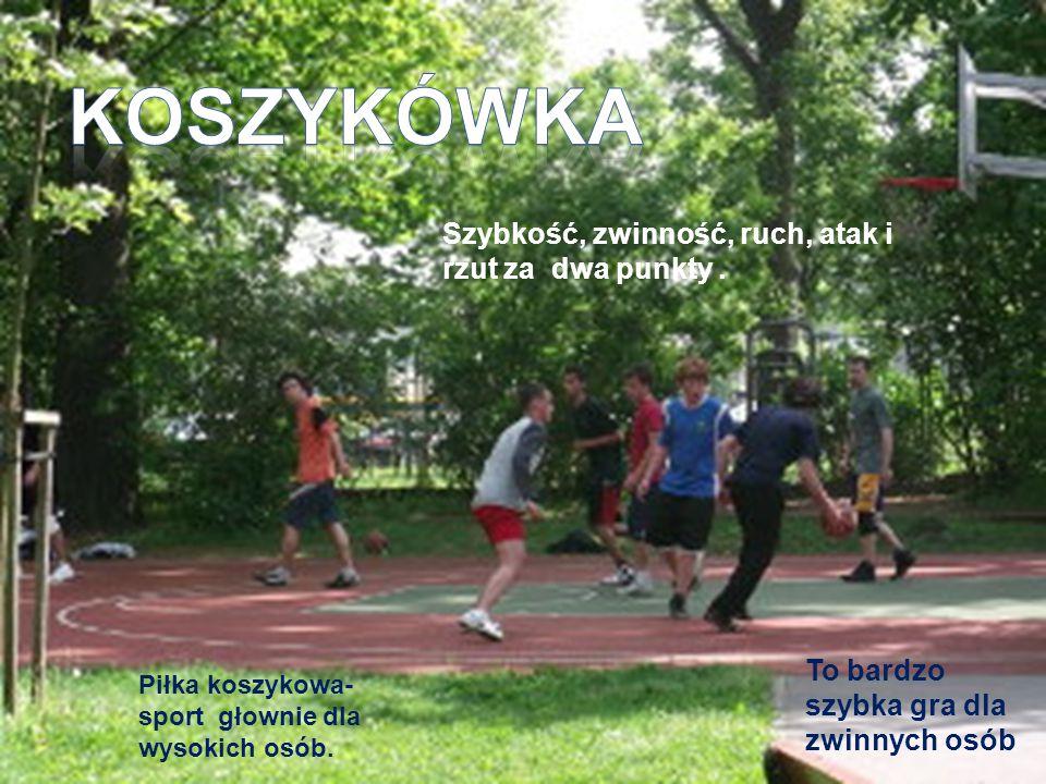 Piłka koszykowa- sport głownie dla wysokich osób. Szybkość, zwinność, ruch, atak i rzut za dwa punkty. To bardzo szybka gra dla zwinnych osób