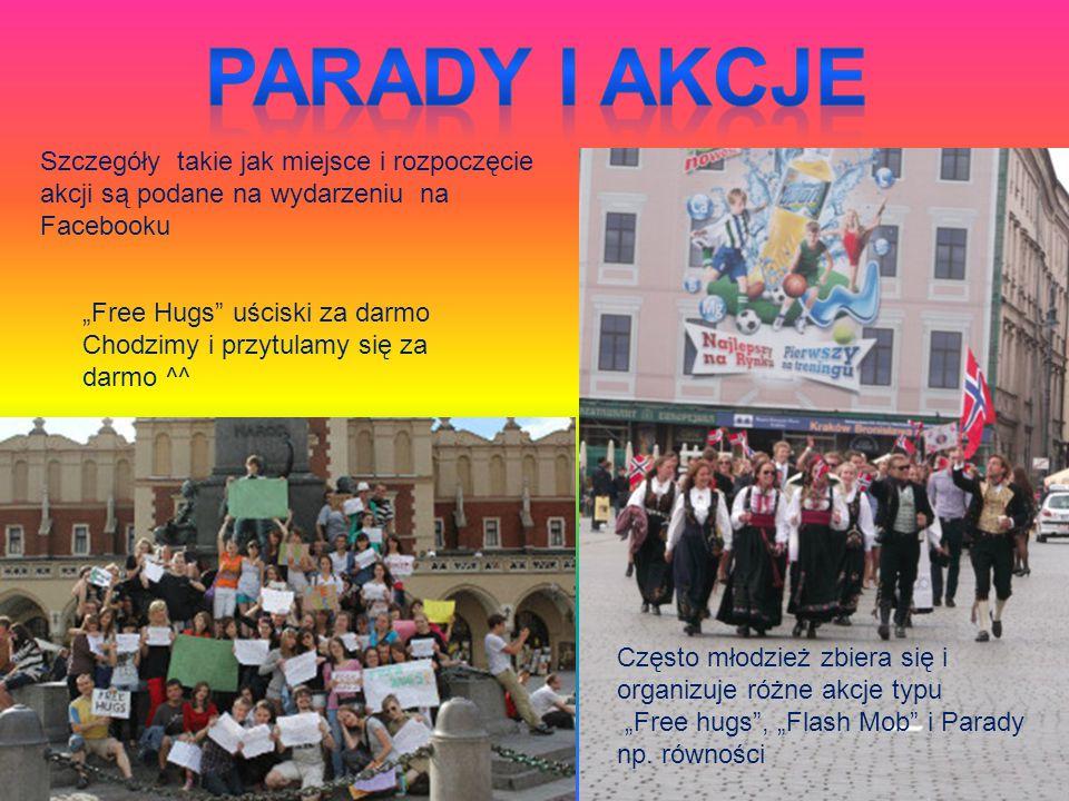 """Często młodzież zbiera się i organizuje różne akcje typu """"Free hugs"""", """"Flash Mob"""" i Parady np. równości Szczegóły takie jak miejsce i rozpoczęcie akcj"""