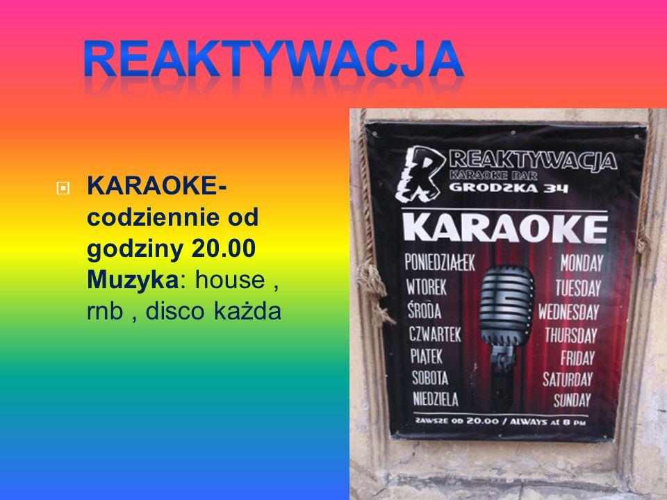  KARAOKE- codziennie od godziny 20.00 Muzyka: house, rnb, disco każda