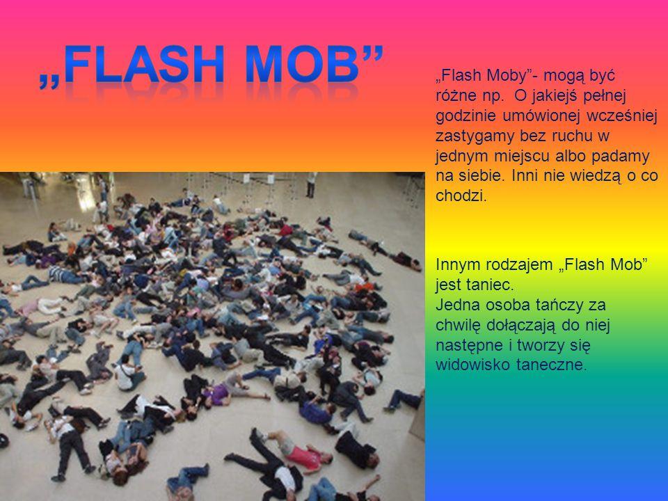 """""""Flash Moby""""- mogą być różne np. O jakiejś pełnej godzinie umówionej wcześniej zastygamy bez ruchu w jednym miejscu albo padamy na siebie. Inni nie wi"""