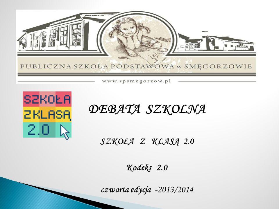 DEBATA SZKOLNA SZKOŁA Z KLASĄ 2.0 Kodeks 2.0 czwarta edycja -2013/2014