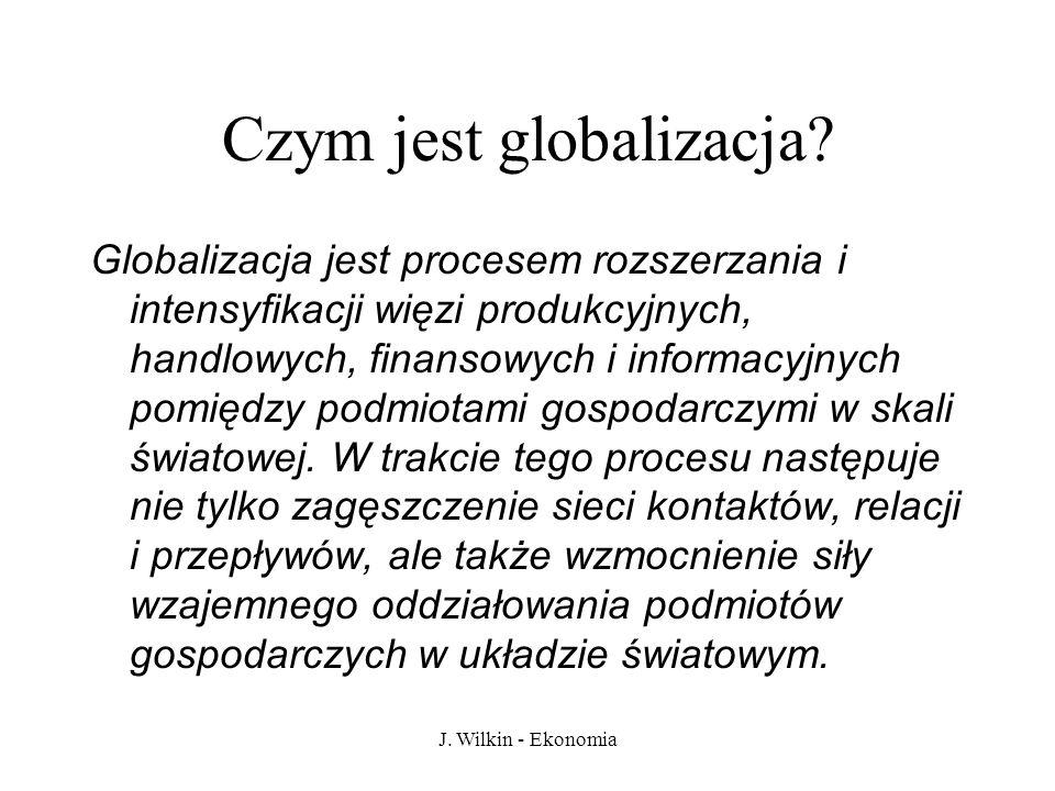 J. Wilkin - Ekonomia Czym jest globalizacja.