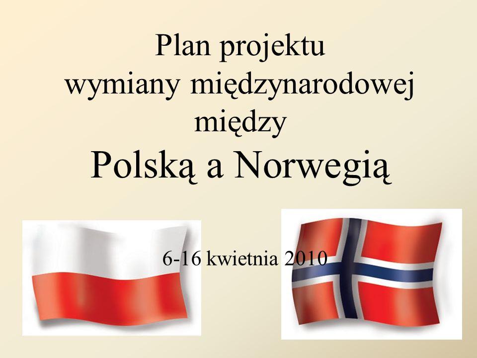 Plan projektu wymiany międzynarodowej między Polską a Norwegią 6-16 kwietnia 2010