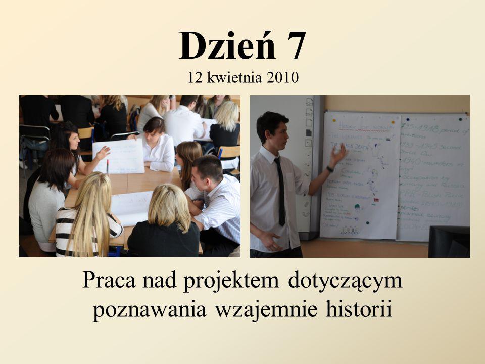 Dzień 7 12 kwietnia 2010 Praca nad projektem dotyczącym poznawania wzajemnie historii